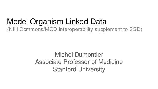 Model Organism Linked Data (NIH Commons/MOD Interoperability supplement to SGD) Michel Dumontier Associate Professor of Me...
