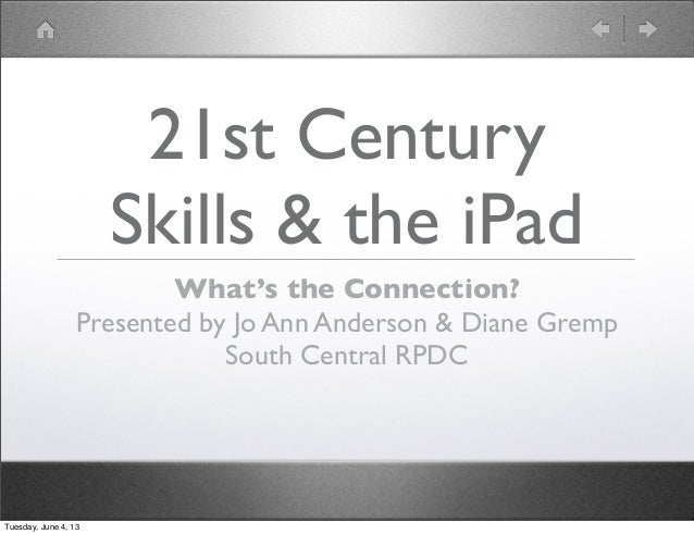 21st CenturySkills & the iPadWhat's the Connection?Presented by Jo Ann Anderson & Diane GrempSouth Central RPDCTuesday, Ju...