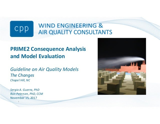 PRIME2 Consequence Analysis and Model Evaluation Guideline on Air Quality Models The Changes Chapel Hill, NC Sergio A. Gue...