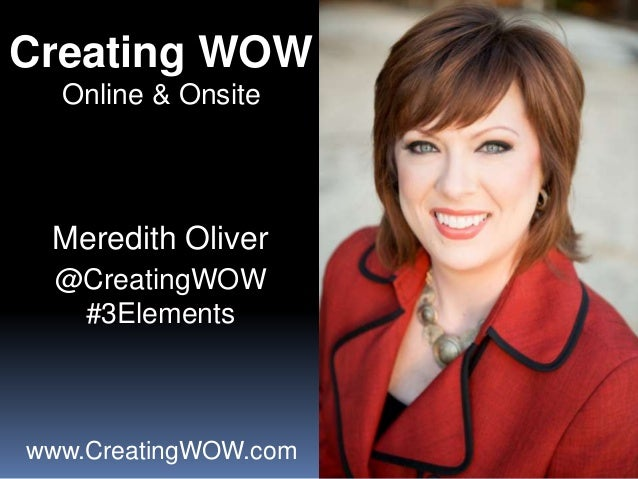 Creating WOW Online & Onsite Meredith Oliver @CreatingWOW #3Elements www.CreatingWOW.com