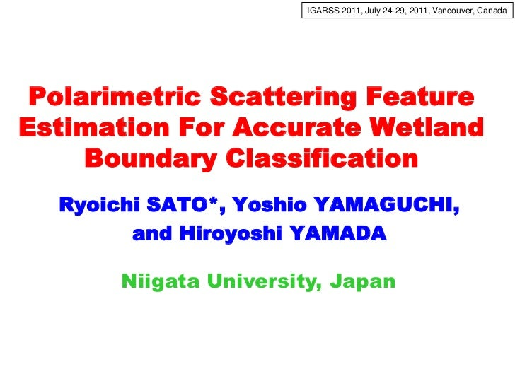 IGARSS 2011, July 24-29, 2011, Vancouver, Canada<br />Polarimetric Scattering Feature Estimation For Accurate WetlandBound...