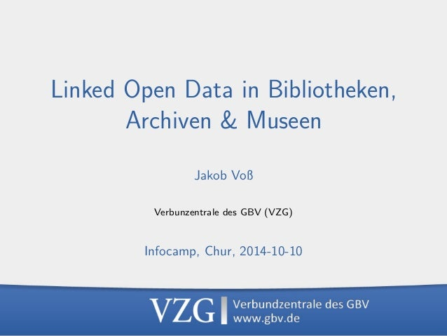 LOD in Bibliotheken, Archiven & Museen, 2014-10-10  1  Linked Open Data in Bibliotheken,  Archiven & Museen  Jakob Vo  Ver...