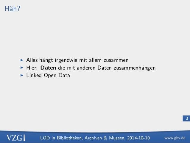 LOD in Bibliotheken, Archiven  Museen, 2014-10-10  3  Hah?  I Alles hangt irgendwie mit allem zusammen  I Hier: Daten di...