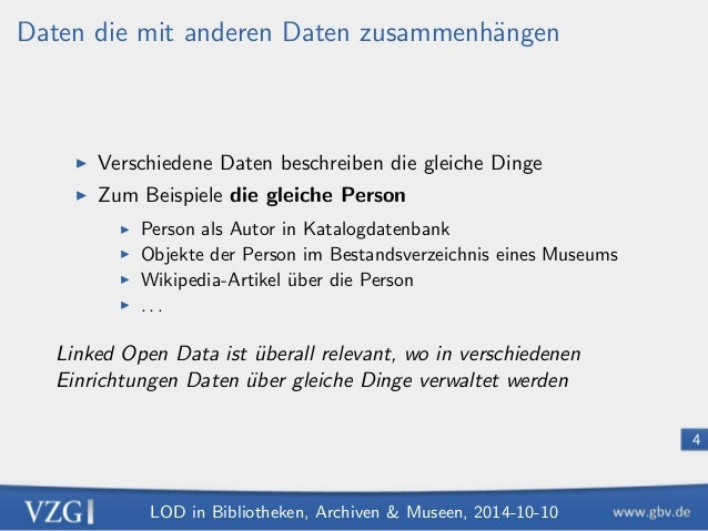 LOD in Bibliotheken, Archiven  Museen, 2014-10-10  4  Daten die mit anderen Daten zusammenhangen  I Verschiedene Daten be...