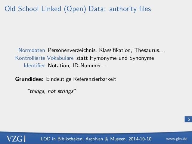 LOD in Bibliotheken, Archiven  Museen, 2014-10-10  5  Old School Linked (Open) Data: authority