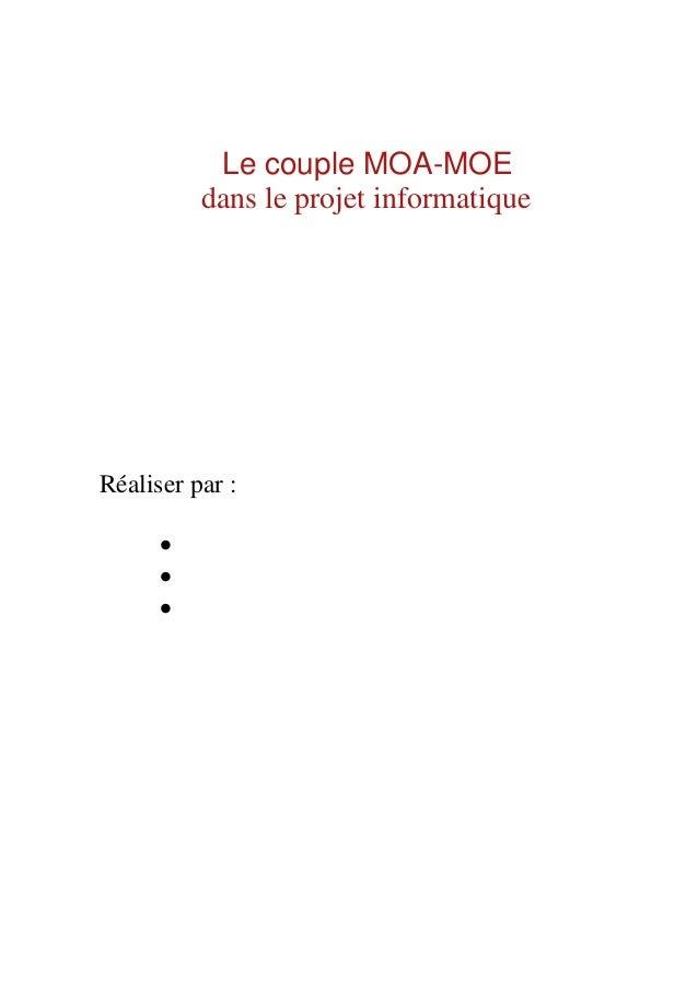 Le couple MOA-MOE dans le projet informatique Réaliser par : • • •