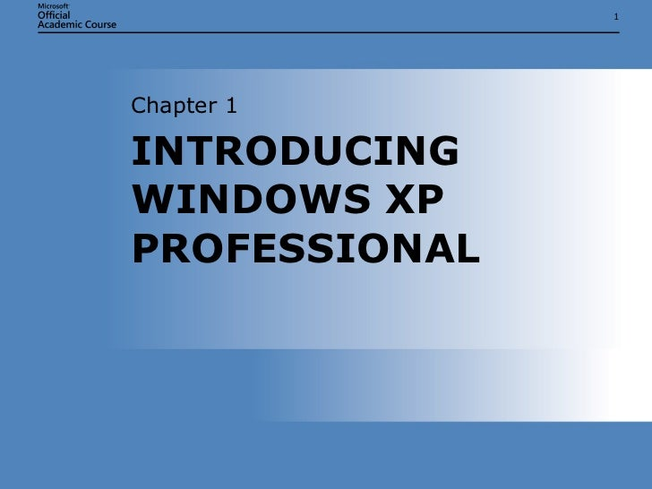 INTRODUCING WINDOWS XP PROFESSIONAL Chapter 1