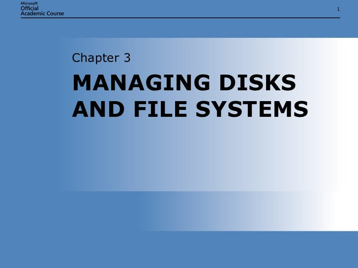 MANAGING DISKS AND FILE SYSTEMS Chapter 3