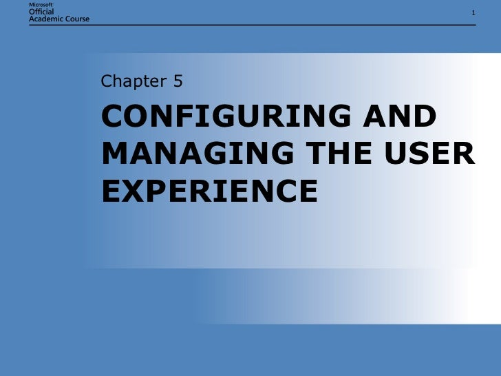 CONFIGURING AND MANAGING THE USER EXPERIENCE Chapter 5