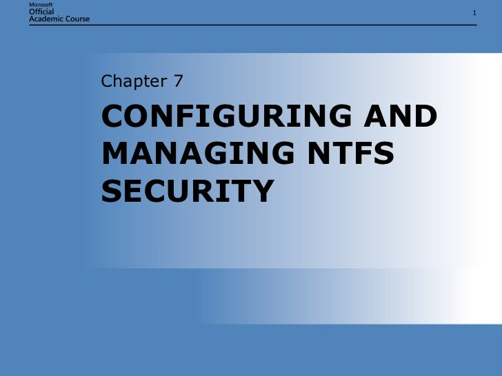 CONFIGURING AND MANAGING NTFS SECURITY Chapter 7