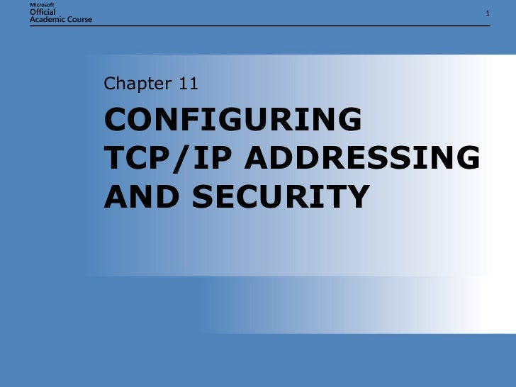 CONFIGURING TCP/IP ADDRESSING AND SECURITY Chapter 11
