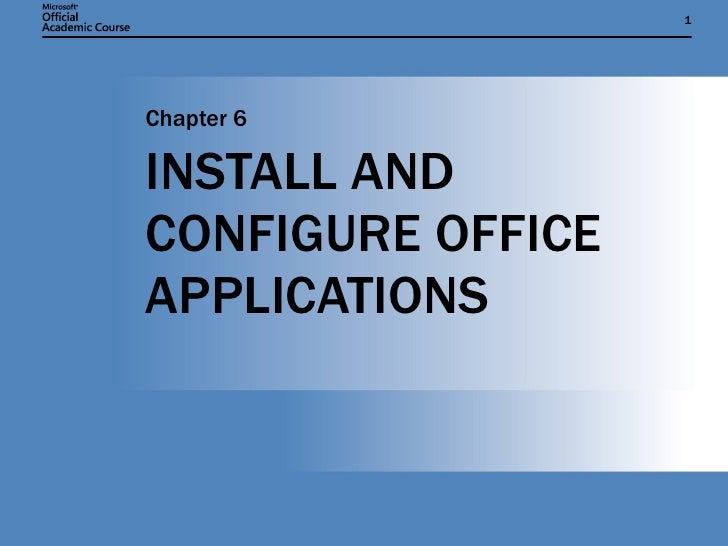 INSTALL AND CONFIGURE OFFICE APPLICATIONS Chapter 6