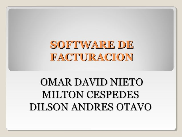 SOFTWARE DE   FACTURACION  OMAR DAVID NIETO  MILTON CESPEDESDILSON ANDRES OTAVO