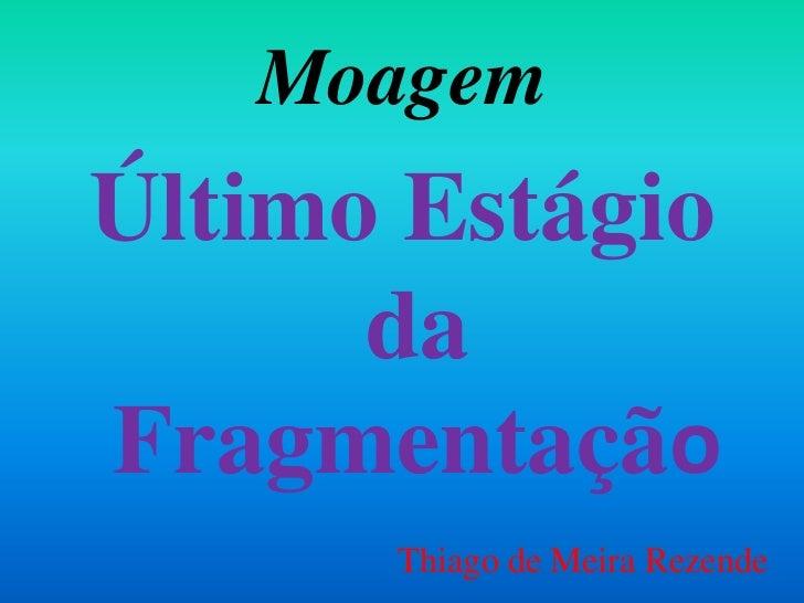 MoagemÚltimo Estágio      daFragmentação      Thiago de Meira Rezende