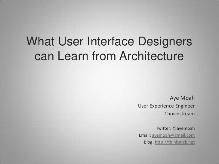 What User Interface Designers  can Learn from Architecture                                      Aye Moah                  ...
