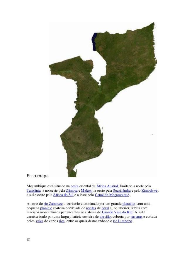 Eis o mapa Moçambique está situado na costa oriental da África Austral, limitado a norte pela Tanzânia, a noroeste pela Zâ...