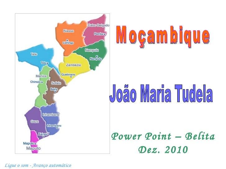 João Maria Tudela Power Point – Belita Dez. 2010 Ligue o som - Avanço automático Moçambique