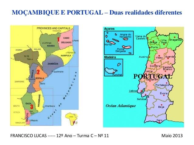 FRANCISCO LUCAS ----- 12º Ano – Turma C – Nº 11 Maio 2013MOÇAMBIQUE E PORTUGAL – Duas realidades diferentes