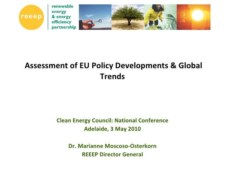 Assessment of EU Policy Developments & Global Trends  Clean Energy Council: National Conference Adelaide, 3 May 2010 Dr. M...
