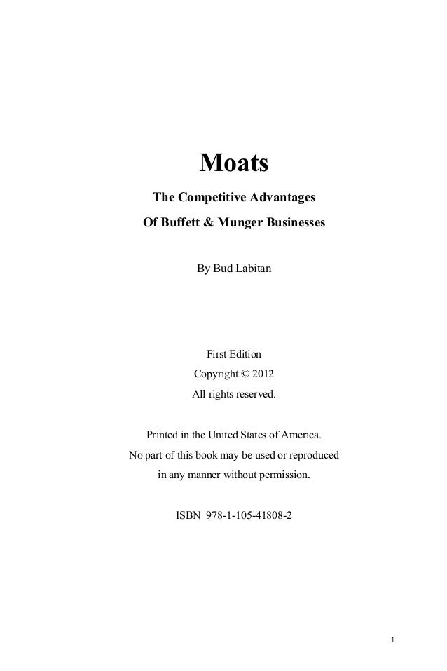 1 Moats The Competitive Advantages Of Buffett & Munger Businesses By Bud Labitan First Edition Copyright © 2012 All rights...