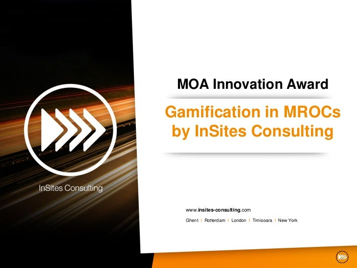 MOA Innovation AwardGamification in MROCs by InSites Consulting  www.insites-consulting.com  Ghent I Rotterdam I London I ...