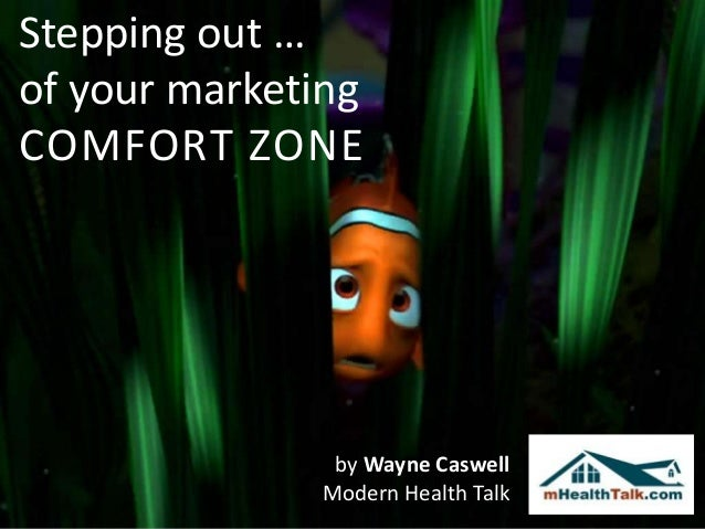 Stepping out …of your marketingCOMFORT ZONE               by Wayne Caswell              Modern Health Talk