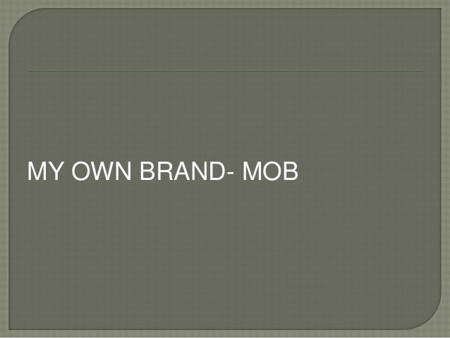 MY OWN BRAND- MOB