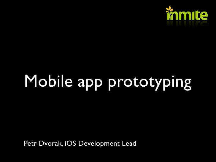 Mobile app prototypingPetr Dvorak, iOS Development Lead