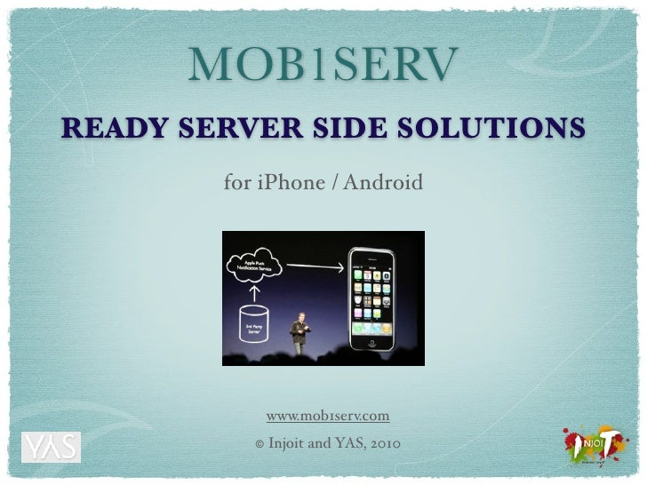 MOB1SERV READY SERVER SIDE SOLUTIONS         for iPhone / Android                    www.mob1serv.com            ©   Injoi...