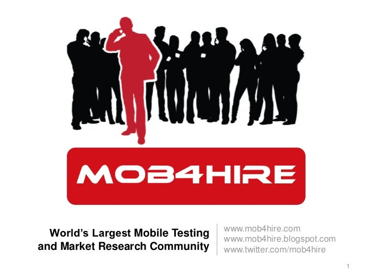 www.mob4hire.com<br />www.mob4hire.blogspot.com<br />www.twitter.com/mob4hire <br />World's Largest Mobile Testing and Mar...