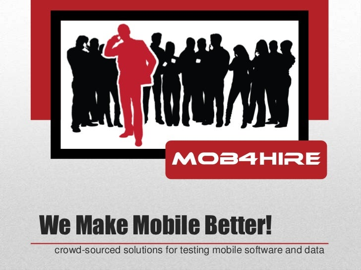 We Make Mobile Better! crowd-sourced solutions for testing mobile software and data