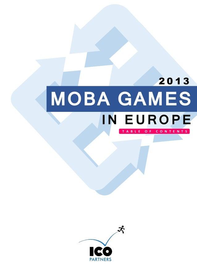 2013  MOBA GAMES IN EUROPE T A B L E  O F  C O N T E N T S
