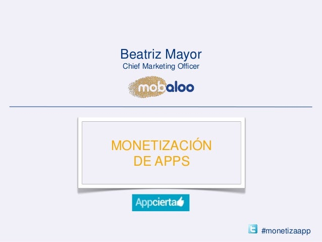 MONETIZACIÓN DEAPPSMONETIZACIÓNDE APPS#monetizaappBeatriz MayorChief Marketing Officer