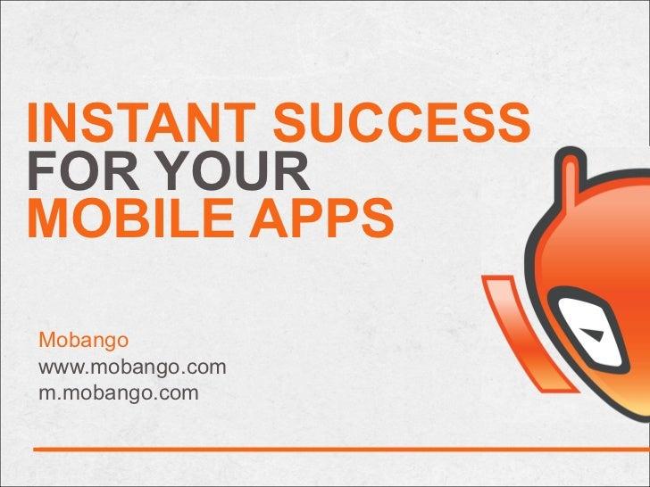 INSTANT SUCCESSFOR YOURMOBILE APPSMobangowww.mobango.comm.mobango.com