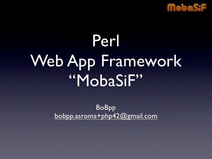 "Perl Web App Framework     ""MobaSiF""               BoBpp   bobpp.asroma+php42@gmail.com"