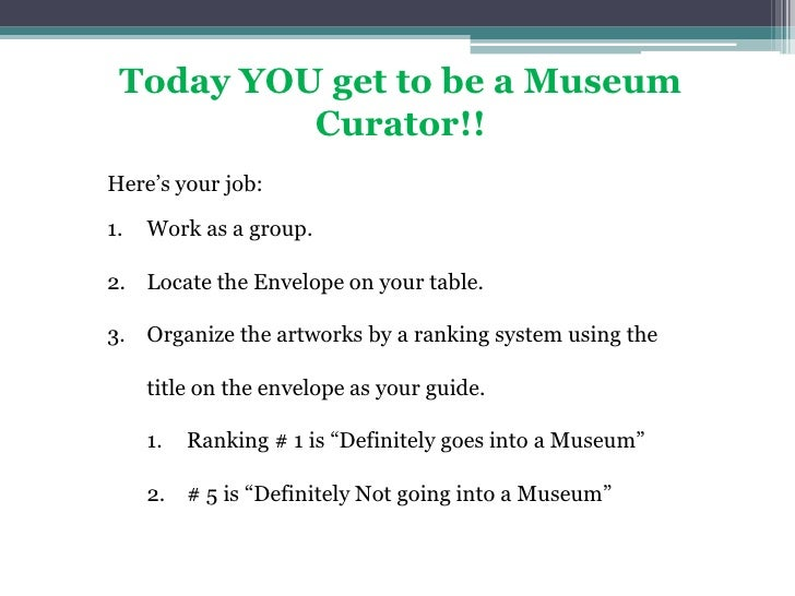 Today YOU get to be a Museum Curator!!<br />Here's your job:<br />Work as a group.<br />Locate the Envelope on your table....
