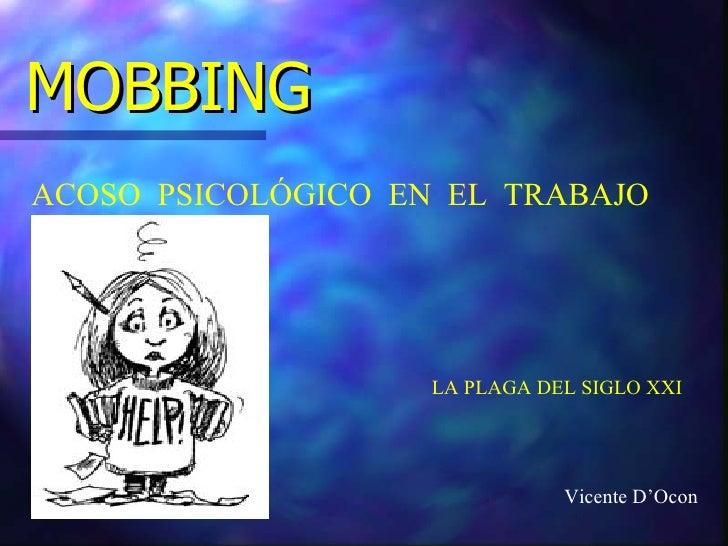 MOBBING ACOSO  PSICOLÓGICO  EN  EL  TRABAJO LA PLAGA DEL SIGLO XXI Vicente D'Ocon