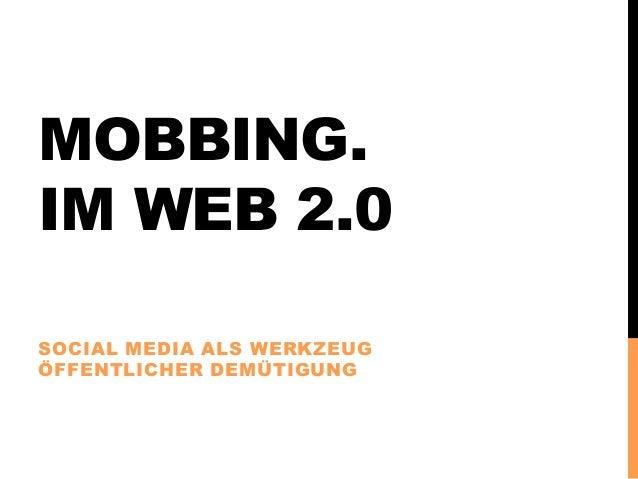 MOBBING.IM WEB 2.0SOCIAL MEDIA ALS WERKZEUGÖFFENTLICHER DEMÜTIGUNG