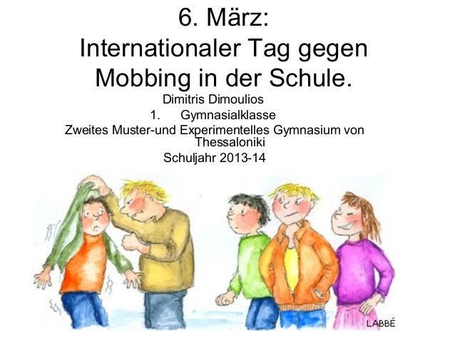6. März: Internationaler Tag gegen Mobbing in der Schule. Dimitris Dimoulios 1. Gymnasialklasse Zweites Muster-und Experim...