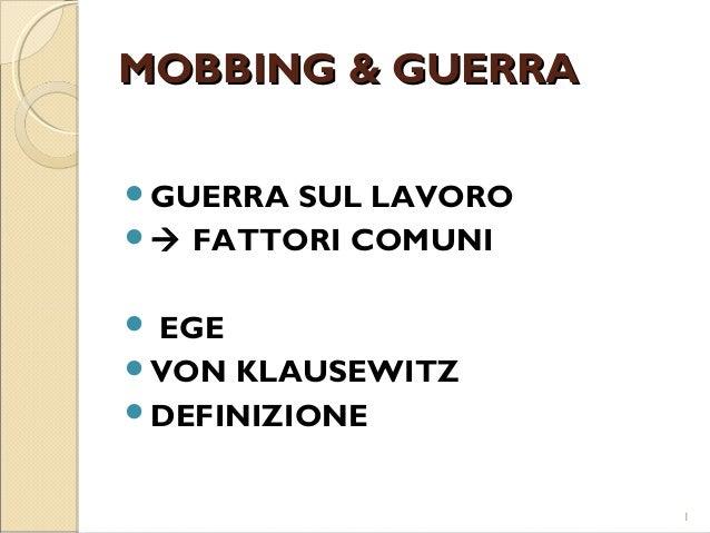 MOBBING & GUERRAMOBBING & GUERRA GUERRA SUL LAVORO  FATTORI COMUNI  EGE VON KLAUSEWITZ DEFINIZIONE 1