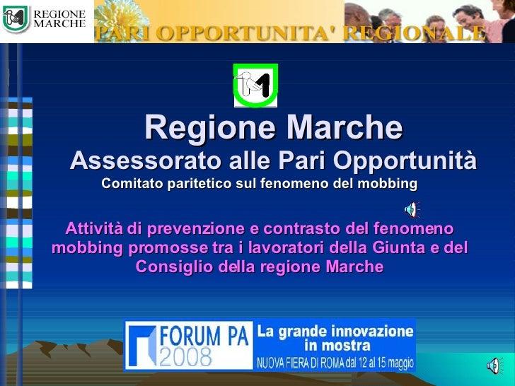 Regione Marche Assessorato alle Pari Opportunità Comitato paritetico sul fenomeno del mobbing Attività di prevenzione e co...