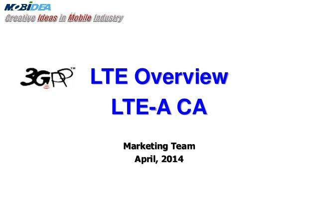 LTE Overview LTE-A CA Marketing Team April, 2014