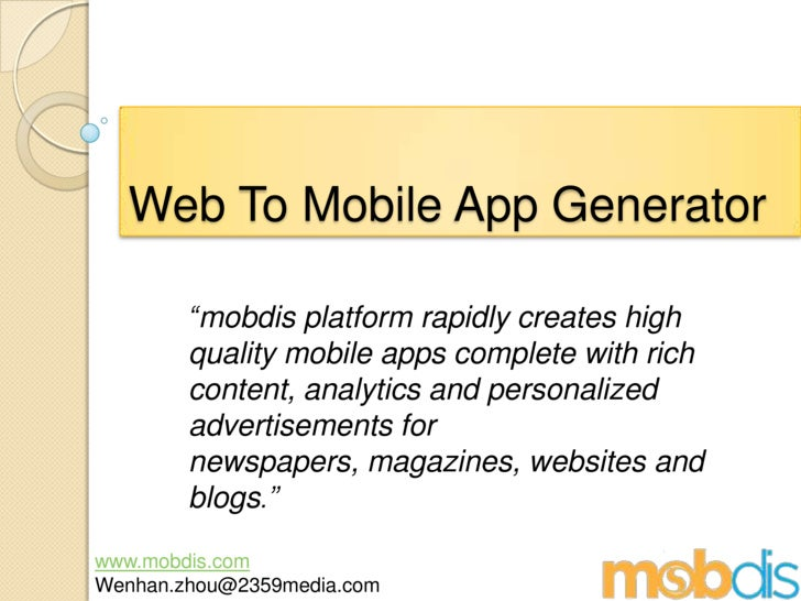 "Web To Mobile App Generator<br />""mobdis platform rapidly creates high quality mobile apps complete with rich content, ana..."