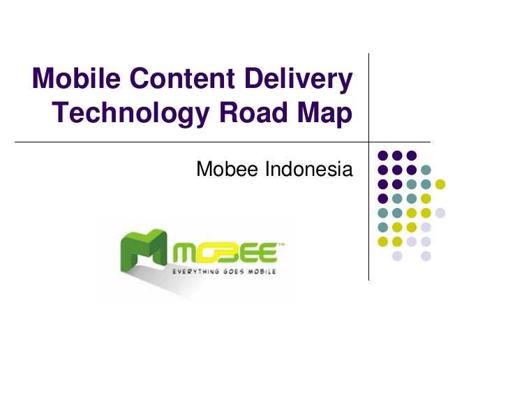 Mobile Content Delivery  Technology Road Map            Mobee Indonesia