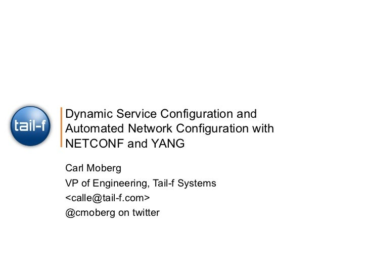 Dynamic Service Configuration and Automated Network Configuration with NETCONF and YANG Carl Moberg VP of Engineering, Tai...