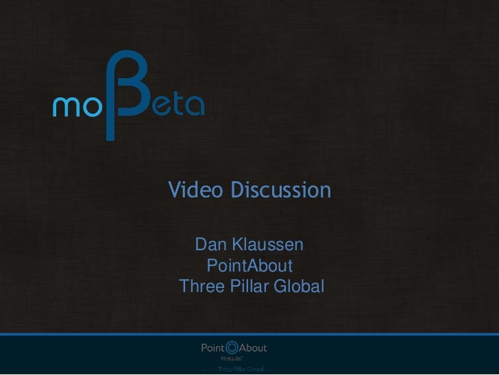 Video Discussion<br />Dan Klaussen<br />PointAbout <br /> Three Pillar Global<br />
