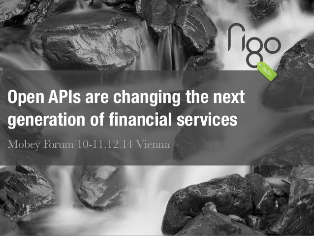 1  Open APIs are changing the next  generation of financial services  Mobey Forum 10-11.12.14 Vienna