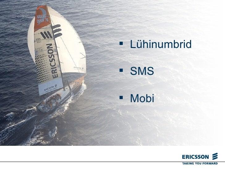 <ul><li>Lühinumbrid </li></ul><ul><li>SMS </li></ul><ul><li>Mobi </li></ul>