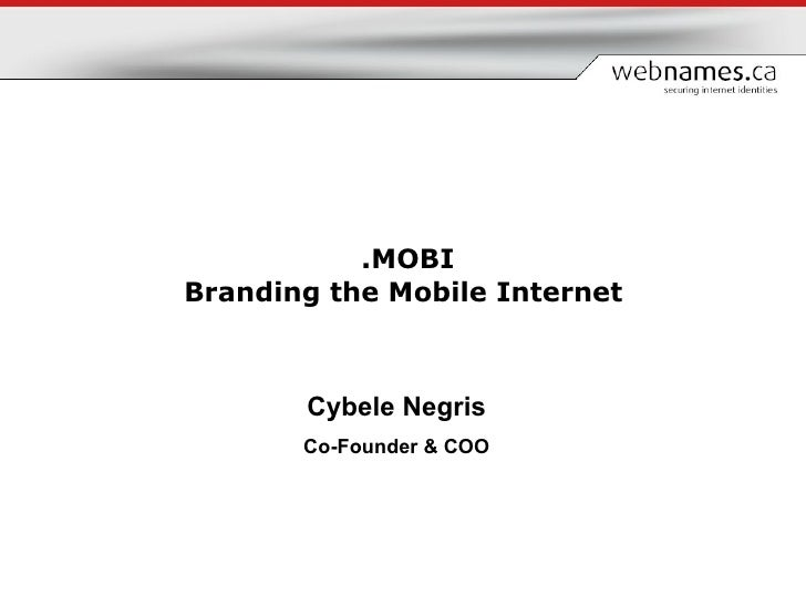 Cybele Negris Co-Founder & COO .MOBI Branding the Mobile Internet