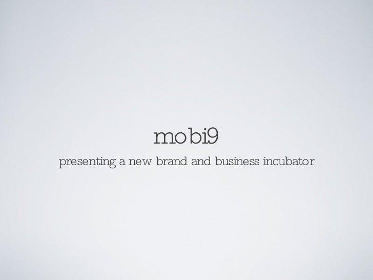 mobi9 <ul><li>presenting a new brand and business incubator </li></ul>